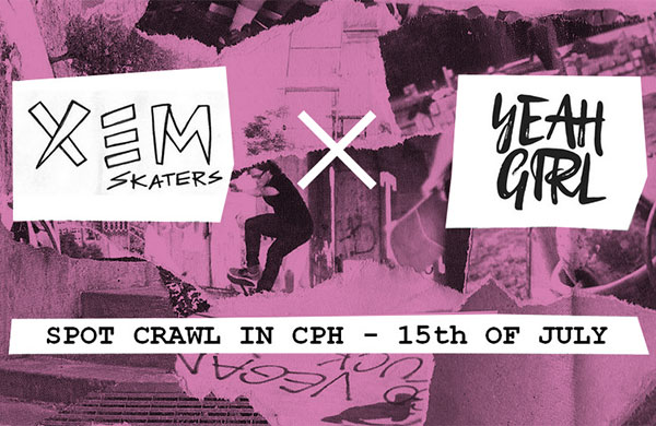 Yeah Girl x Xem Skaters CPH Spot Crawl